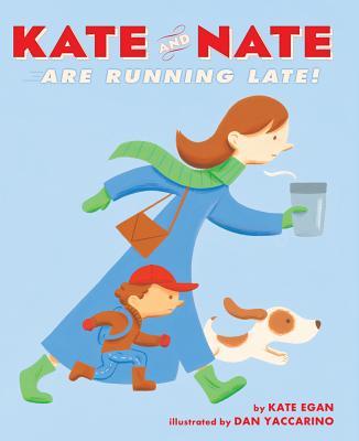 Kate and Nate Are Running Late! By Egan, Kate/ Yaccarino, Dan (ILT)